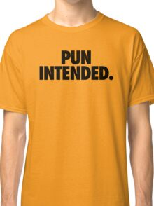 PUN INTENDED Classic T-Shirt