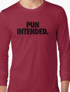 PUN INTENDED Long Sleeve T-Shirt