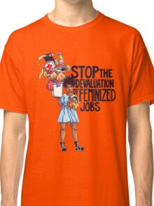 Stop The Devaluation of Feminized Jobs. Classic T-Shirt