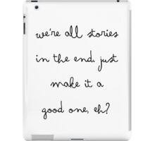 We're all stories in the end. Just make it a good one, eh? iPad Case/Skin