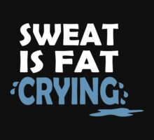 Sweat Is Fat Crying by ZyzzShirts
