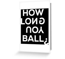 How Long You Ball? Greeting Card