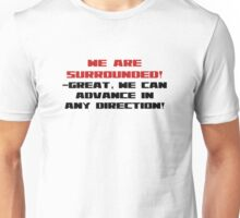 We are surrounded- great we can advance in any direction! Unisex T-Shirt