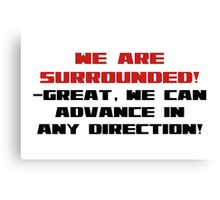 We are surrounded- great we can advance in any direction! Canvas Print