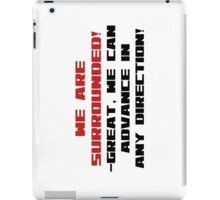 We are surrounded- great we can advance in any direction! iPad Case/Skin