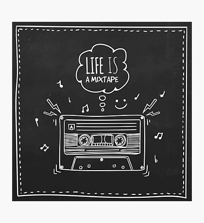 Life is a Mixtape Photographic Print
