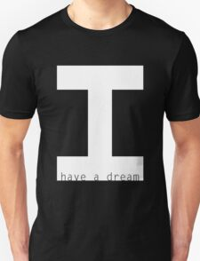 I have a dream Unisex T-Shirt