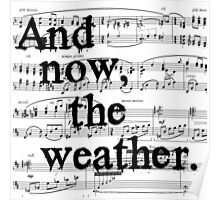 And now, the weather. Poster