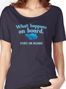 What happens on board... stays on board Women's Relaxed Fit T-Shirt