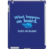 What happens on board... stays on board iPad Case/Skin