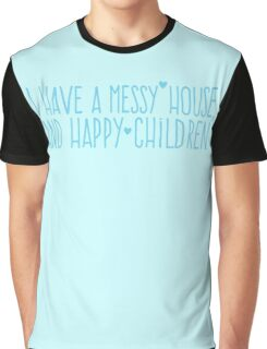 I have a MESSY House and happy children Graphic T-Shirt