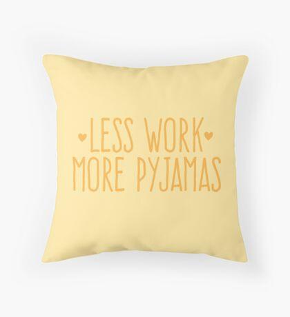 Less work more Pyjamas Throw Pillow