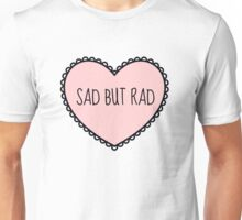 Sad But Rad - For Keeping Your Optimism In Every Situation! Unisex T-Shirt