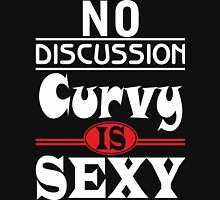 NO DISCUSSION CURVY IS SEXY Unisex T-Shirt