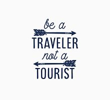 Be a Traveler, Not a Tourist Unisex T-Shirt