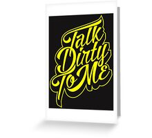 Typography : Talk Dirty To Me Greeting Card