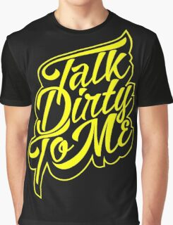 Typography : Talk Dirty To Me Graphic T-Shirt