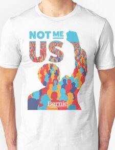 """Not Me, Us"" - Bernie Sanders Unisex T-Shirt"