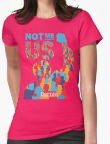 """""""Not Me, Us"""" - Bernie Sanders Womens Fitted T-Shirt"""