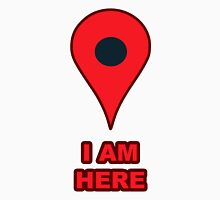 """I Am Here"" GPS Map Pin Unisex T-Shirt"