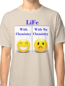 Life With Chemistry Classic T-Shirt