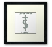 Jesus saves I spend Framed Print