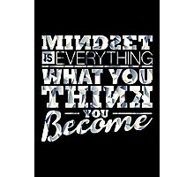 Mindset is Everything Photographic Print
