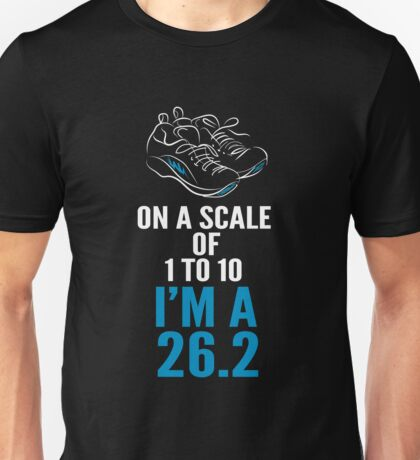 On A Scale Of 1 - 10 I'm A 26.2 Unisex T-Shirt