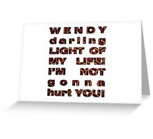 Wendy, i'm not gonna hurt you - shining quote Greeting Card