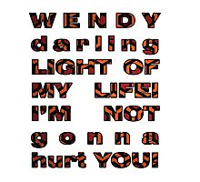 Wendy, i'm not gonna hurt you - shining quote Photographic Print