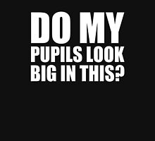 DO MY PUPILS LOOK BIG IN THIS? Unisex T-Shirt