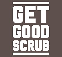 GET GOOD, SCRUB! Unisex T-Shirt