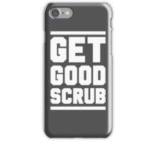 GET GOOD, SCRUB! iPhone Case/Skin