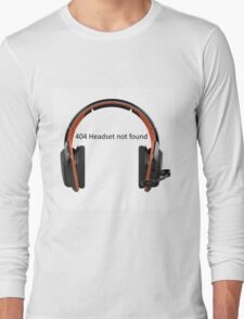 404 headset not found Long Sleeve T-Shirt