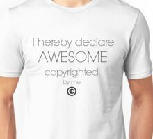 I Hereby Declare Awesome Copyrighted by Me Unisex T-Shirt