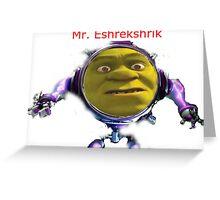 Mr. Eshrekshrik Greeting Card