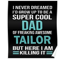 I NEVER DREAMED I'D GROW UP TO BE A SUPER COOL DAD OF FREAKING AWESOME TAILOR BUT HERE I AM KILLING IT Poster