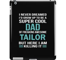 I NEVER DREAMED I'D GROW UP TO BE A SUPER COOL DAD OF FREAKING AWESOME TAILOR BUT HERE I AM KILLING IT iPad Case/Skin