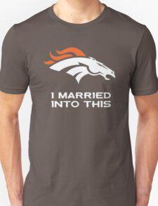 Denver Broncos I Married into this Unisex T-Shirt