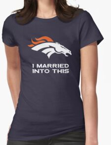 Denver Broncos I Married into this Womens Fitted T-Shirt