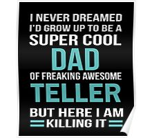 I NEVER DREAMED I'D GROW UP TO BE A SUPER COOL DAD OF FREAKING AWESOME TELLER  BUT HERE I AM KILLING IT Poster