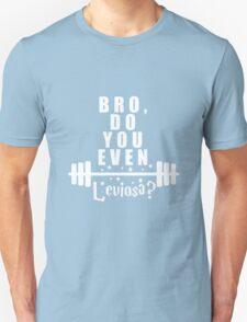 Bro, do you even leviosa T-Shirt
