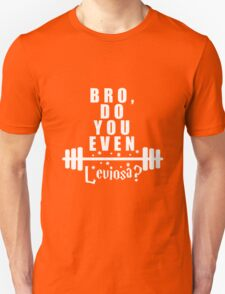 Bro, do you even leviosa Unisex T-Shirt