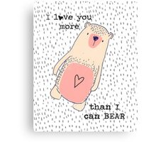 I love you more than I can Bear - cute bear quote Canvas Print