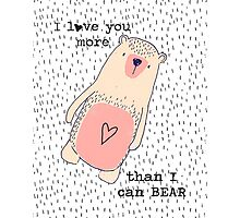 I love you more than I can Bear - cute bear quote Photographic Print
