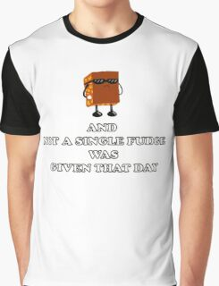 And not a Single Fudge was given that day Graphic T-Shirt