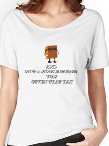 And not a Single Fudge was given that day Women's Relaxed Fit T-Shirt
