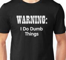 Warning i Do Dumb Things Unisex T-Shirt