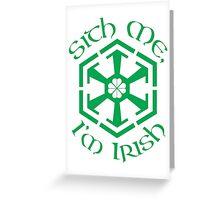 Sith Me, I'm Irish Greeting Card