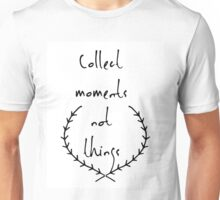 Collect moments not things Unisex T-Shirt